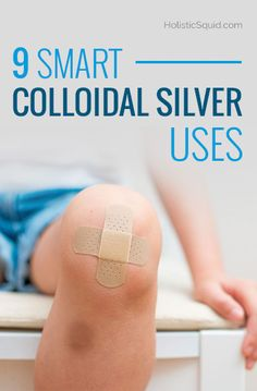 9 Smart Colloidal Silver Uses - http://holisticsquid.com/colloidal-silver-uses/