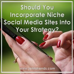 Should You Incorporate Niche Social Media Sites Into Your Strategy?