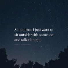 Sometimes I just want to sit outside with someone and talk all night. #IamOneMind