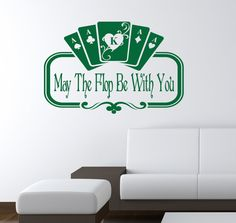 May the flop be with you..like the saying for the poker room!