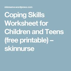 Coping Skills Worksheet for Children and Teens (free printable) – skinnurse