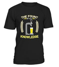 """# Fount Of All Knowledge - Draft Beer Shirt .  Special Offer, not available in shops      Comes in a variety of styles and colours      Buy yours now before it is too late!      Secured payment via Visa / Mastercard / Amex / PayPal      How to place an order            Choose the model from the drop-down menu      Click on """"Buy it now""""      Choose the size and the quantity      Add your delivery address and bank details      And that's it!      Tags: Our awesome, funny tees are perfect for…"""