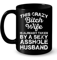 This Crazy Bitch Wife Is Already Taken Funny Shirts Funny Mugs Funny T Shirts For Woman and Men - Celia D Costa - Coffee Stations Funny Coffee Cups, Unique Coffee Mugs, Funny Mugs, Costa Coffee, Funny Iphone Cases, Home Coffee Stations, Cute Mugs, Tumbler Cups, Coffee Humor