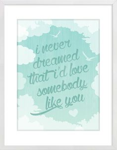 """I Never Dreamed That I'd Love Somebody Like You"" Nursery Wall Print to brighten up your kid's room. Artwork prices start at $7.00. #nurserywallprints #dreamed #lyrics"