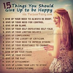 15 Things You Should Give Up To Be Happy!