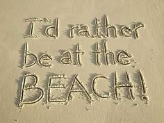 I'd Rather Be At The Beach - 50 Warm and Sunny Beach Therapy Quotes - Style Estate -