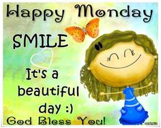 Happy Monday Smile Its A Beautiful Day