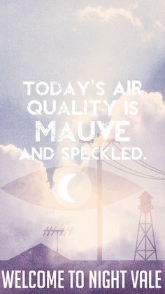 Today's air quality is mauve and speckled. Welcome to Night Vale Mostly Void Partially Stars, Night Vale Quotes, Night Vale Presents, Glow Cloud, The Moon Is Beautiful, Cultural Events, Dog Park, I Fall In Love, Night Skies