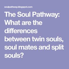 The Soul Pathway: What are the differences between twin souls, soul mates and split souls?