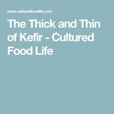 The Thick and Thin of Kefir - Cultured Food Life