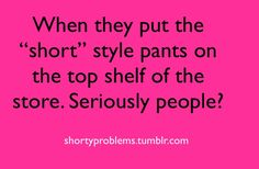 Short Girl Problems. This makes me so angry lol! | See more about short girls, shorts and short girl problems.