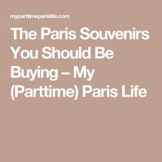 The Paris Souvenirs You Should Be Buying – My (Parttime) Paris Life