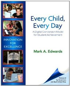 Every Child, Every Day: A Digital Conversion Model for Student Achievement, by Mark Edwards.