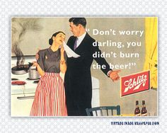 Schlitz...don't worry darling...