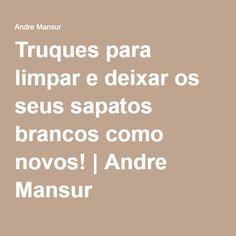 Truques para limpar e deixar os seus sapatos brancos como novos!   Andre Mansur