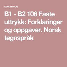 B1 - B2 106 Faste uttrykk: Forklaringer og oppgaver. Norsk tegnspråk