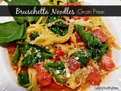 Bruschetta Noodles :grain free: - Simply Healthy Home- use coconut oil instead of the butter to make it dairy free and leave off the parm cheese.