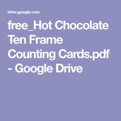 free_Hot Chocolate Ten Frame Counting Cards.pdf - Google Drive