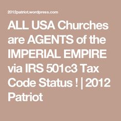 ALL USA Churches are AGENTS of the IMPERIAL EMPIRE via IRS 501c3 Tax Code Status !   2012 Patriot