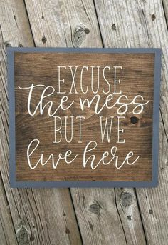 I'll take the mess that comes with playing with my kids and making happy, colorful memories! Excuse The Mess But We Live Here - Home Decor, Farmhouse Sign, Rustic Sign, Rustic Decor, Farmhouse Decor, Rustic Farmhouse, Modern Farmhouse, Welcome Sign, Gallery Wall, Wood Sign, Rustic Home Decor, Entryway Decor, Farmhouse Chic #afflink