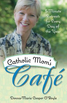 Catholic Mom's Cafe--A new book, web site and Facebook page from OSV author Donna-Marie Cooper-O'Boyle.