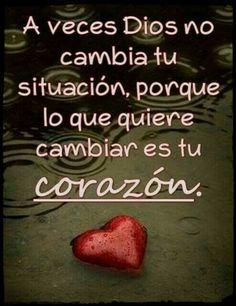 A veces Dios no cambia tu situación, porque lo que quiere cambiar es tu corazón.