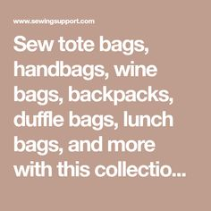 Sew tote bags, handbags, wine bags, backpacks, duffle bags, lunch bags, and more with this collection of over 1200 free bag sewing patterns & tutorials gathered from all over the web.