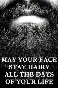 May Your Face Stay Hairy All the Days of Your Life From Beardoholic.com