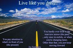 Live like you drive...