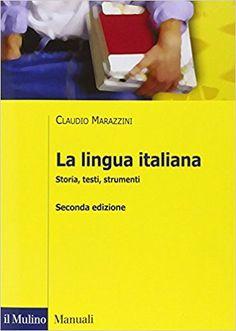La lingua italiana : storia, testi, strumenti / Claudio Marazzini ; con la collaborazione di Ludovica Maconi Edición 2ª ed. Publicación Bologna : Il Mulino, cop. 2015