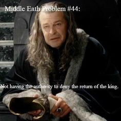 Denethor shouldn't have any authority to begin with.