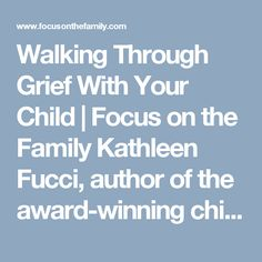 Walking Through Grief With Your Child | Focus on the Family  Kathleen Fucci, author of the award-winning children's book Emily Lost Someone She Loved, shares personal lessons she's learned about ways to help children deal with death and grief.