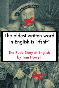 The Rude Story of English by Tom Howell - part Monty Python sketch, part Oxford English Dictionary; it displays an exuberant love of language and a sharp, anti-authoritarian sense of humour