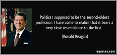 quote-politics-i-supposed-to-be-the-second-oldest-profession-i-have-come-to-realize-that-it-bears-a-very-ronald-reagan-151778.jpg 850×400 pixels