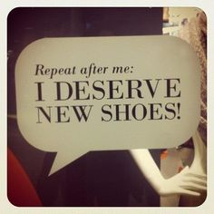 Repeat after me: I deserve new shoes #shoes