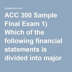acc 300 week 5 final exam 1) which of the following statements is true a publicly traded us companies must provide an annual report to their shareholders only when operating conditions change significantly b an unqualified independent auditor's report must be included in the annual report c notes to the financial statements do not need to be included in the annual report because that information is only for.