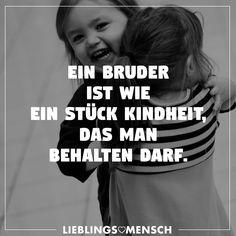 Ein Bruder ist wie ein Stück Kindheit, das man behalten darf. - VISUAL STATEMENTS®