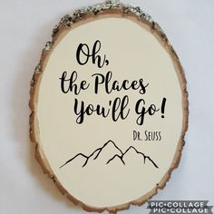 Wood Slice Sign, adventure quotes, Wood signs, Oh the places you will go, Dr. Suess quotes, graduation sign, Baby Shower Gift, Baby Nursery sign, Baby Nursery decor, mountain sayings, travel quotes #babygifts