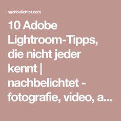 10 Adobe Lightroom-Tipps, die nicht jeder kennt | nachbelichtet - fotografie, video, audio, recording