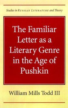 The familiar letter as a literary genre in the age of Pushkin / William Mills Todd III - Evanston, Illinois : Northwestern University Press, 1999