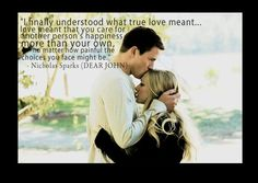 """""""I finally understood what true love meant.love meant that you care for another person's happiness more than your own. no matter how painful the choices you face might be"""" Nicholas Sparks (Dear John). Nicholas Sparks, Cute Quotes, Great Quotes, Quotes To Live By, Inspirational Quotes, Awesome Quotes, Lyric Quotes, Book Quotes, Moment Quotes"""