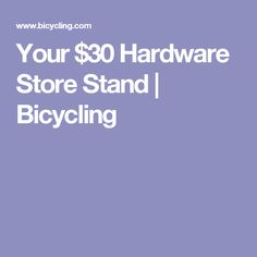 Your $30 Hardware Store Stand | Bicycling