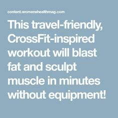 This travel-friendly, CrossFit-inspired workout will blast fat and sculpt muscle in minutes without equipment!
