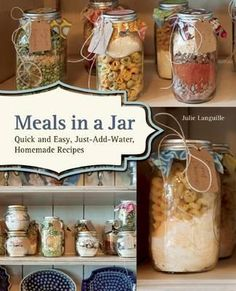 Booktopia - Meals in a Jar, Delicious, Just-Add-Water Recipes for Easy Family Meals, Homemade Camping Food and Prepper's Emergency Storage by Anne Lang, 9781612431635. Buy this book online.