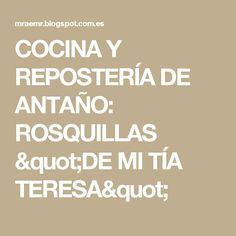 """COCINA Y REPOSTERÍA DE ANTAÑO: ROSQUILLAS """"DE MI TÍA TERESA"""""""