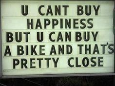 You can't buy happiness, but you can buy a bike and that's pretty close!