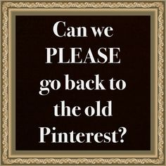 Can we please go back to the old Pinterest? I hate the new Pinterest format and all of it! It improved very few things, and it did not improve the things that needed to be improved on! For example there still is no way to pin multiple things at a time!!!