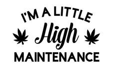 Posted by I'm a little High Maintenance - SVG, PNG, JPG - Cricut & Silhouette digital file cbd weed cannabis by on Etsy Read More. Weed Quotes, Funny Quotes, Clever Quotes, Weed Stickers, Cricut Svg Files Free, Marijuana Art, Stoner Art, New Age, Hippies