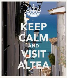 Mantén la calma y visita Altea  Keep calm and visit Altea    Costa blanca / Alicante / Spain