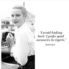 """grace kelly quote """"I avoid looking back. I prefer good memories to regrets."""""""